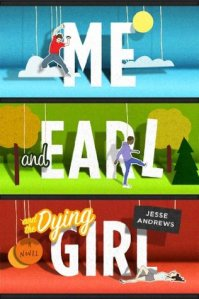 Book cover of Me and Earl and the Dying Girl by Jesse Andrews