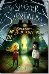 The Sinister Sweetness of Splendid Academy by Nikki Loftin book cover