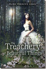 The Treachery of Beautiful Things by Ruth Frances Long book cover
